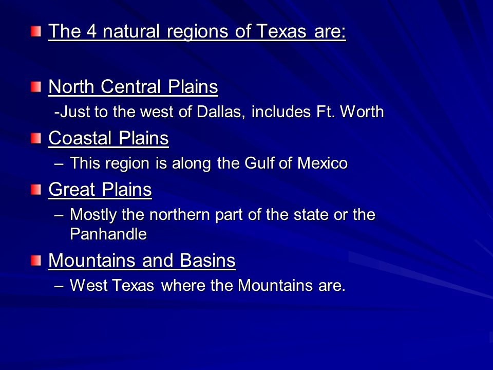 The 4 natural regions of Texas are: North Central Plains