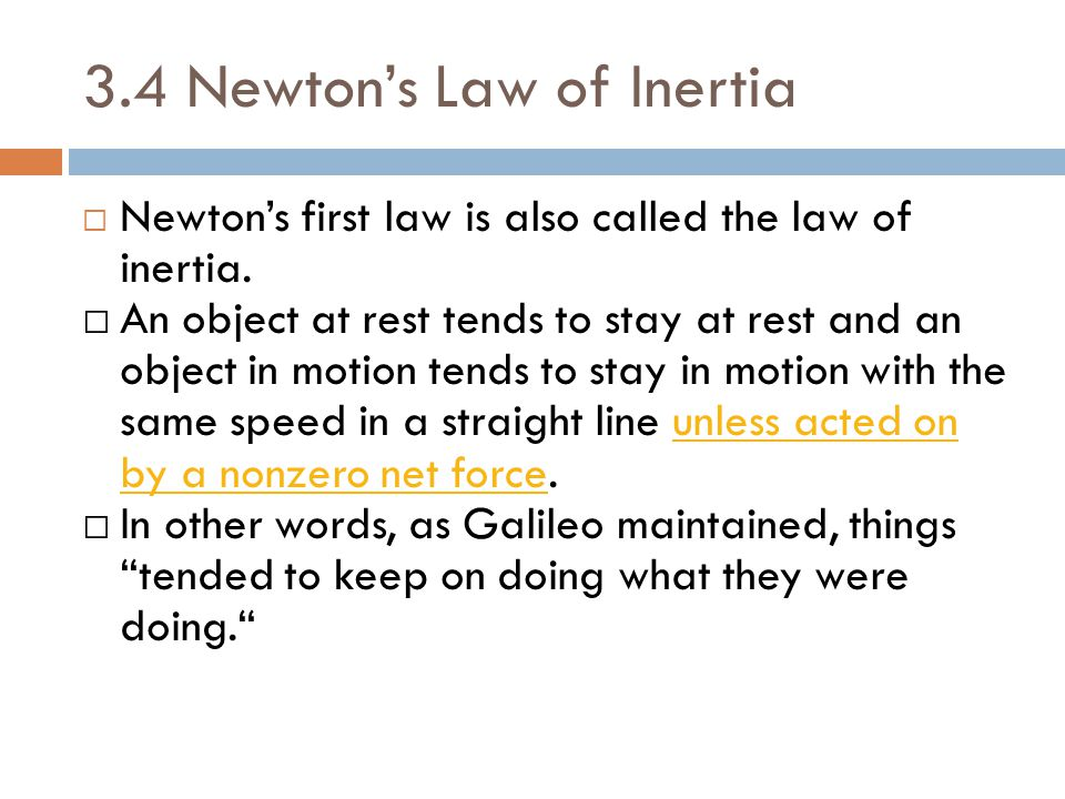 an experiment on the law of inertia Newton's first law of motion states, a body at rest will remain at rest, and a body in motion will remain in motion unless it is acted upon by an external force  galileo's experiments showed .