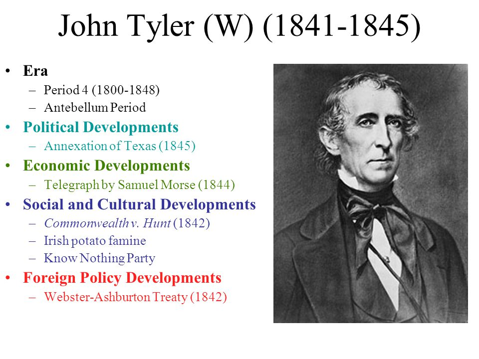 John Tyler (W) (1841-1845) Era Political Developments