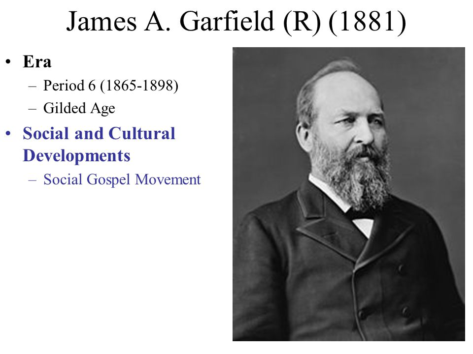 James A. Garfield (R) (1881) Era Social and Cultural Developments