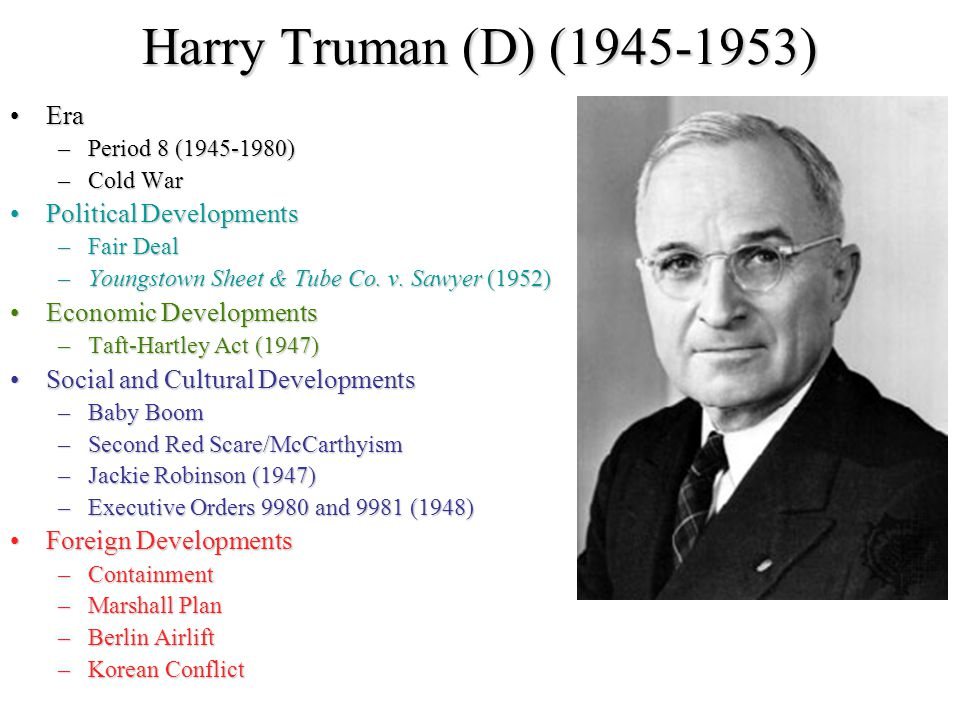 Harry Truman (D) (1945-1953) Era Political Developments