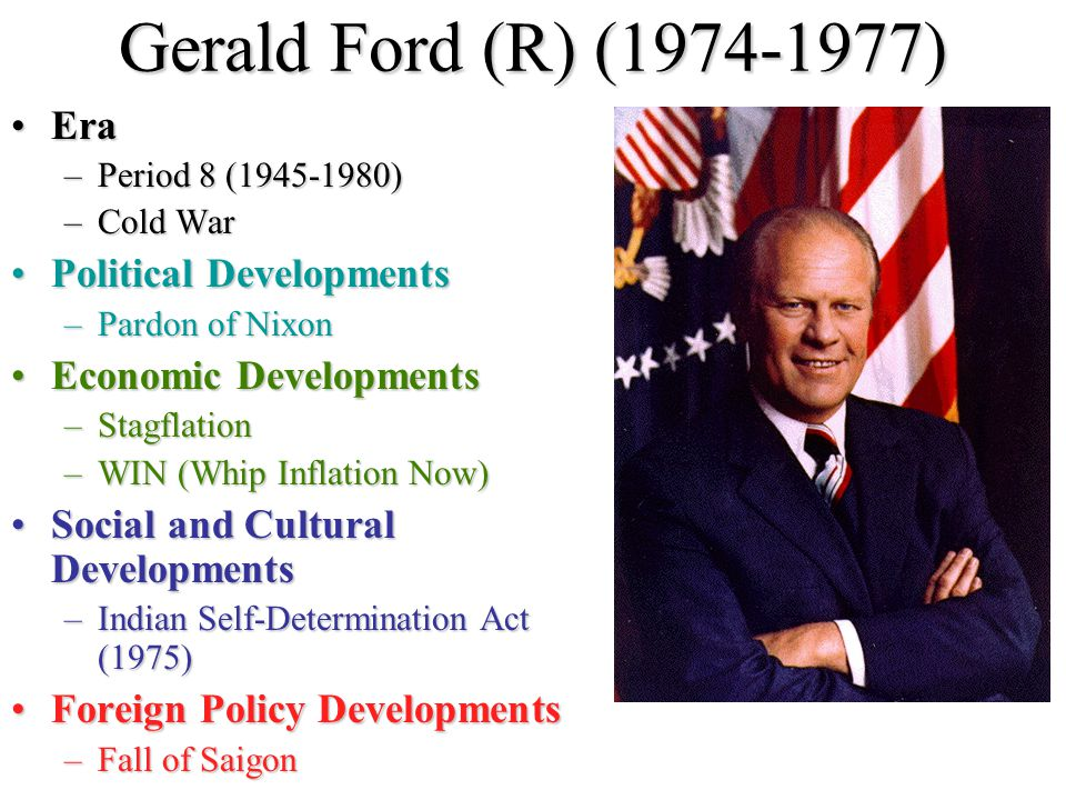 Gerald Ford (R) (1974-1977) Era Political Developments