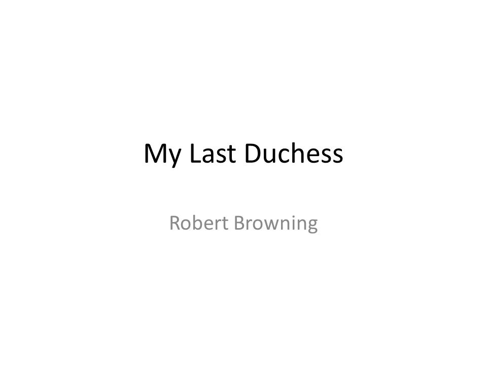 betrayal in my last duchess by robert browning Applying modern critical theory to robert browning's my last duchess the silent listener in browning's my last duchess victorian web authors robert browning.