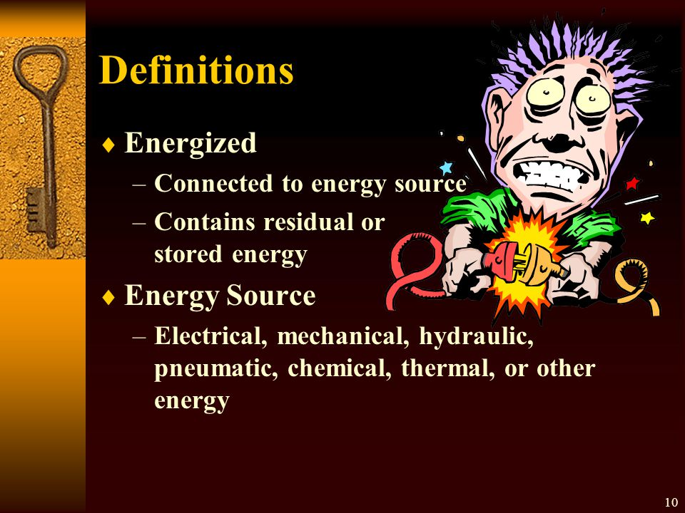 Definitions Energized Energy Source Connected to energy source