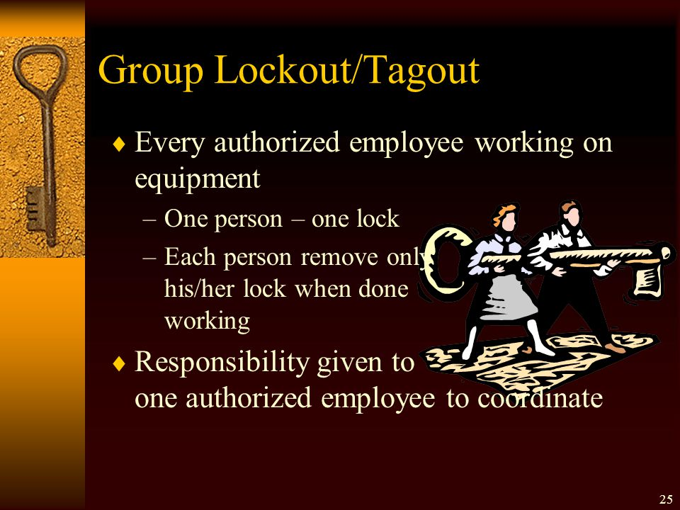 Group Lockout/Tagout Every authorized employee working on equipment
