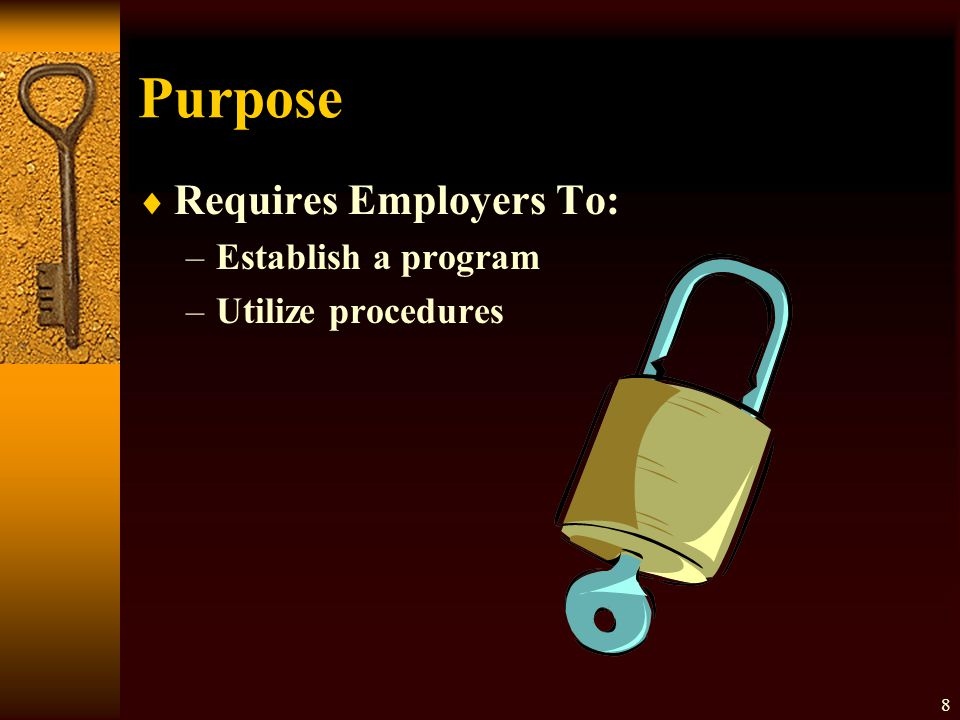 Purpose Requires Employers To: Establish a program Utilize procedures