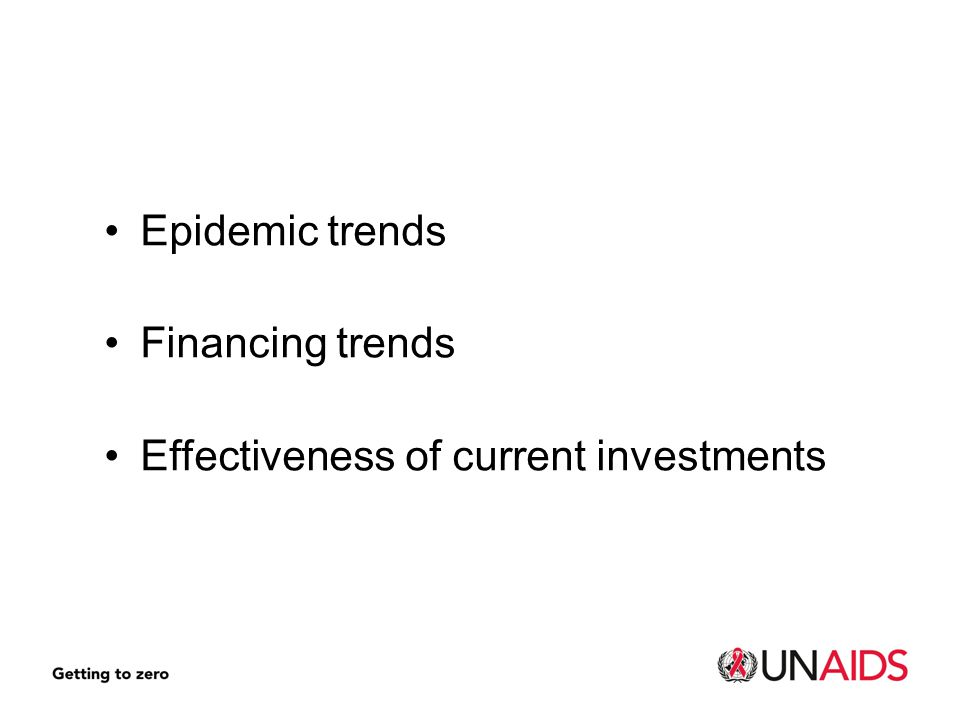 Epidemic trends Financing trends Effectiveness of current investments