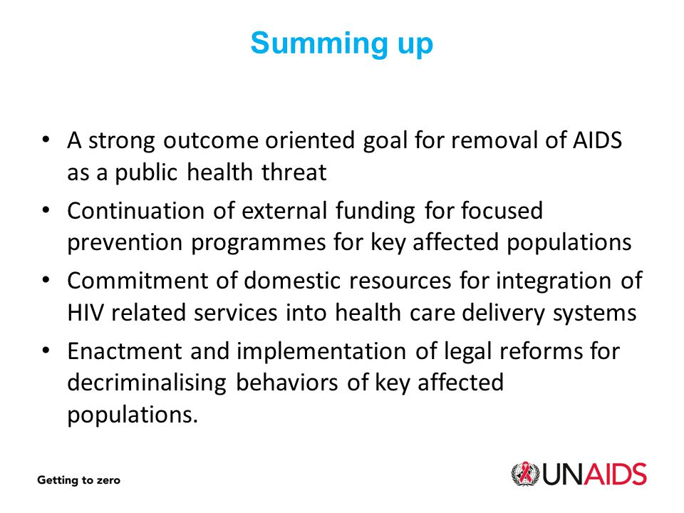 Summing up A strong outcome oriented goal for removal of AIDS as a public health threat.