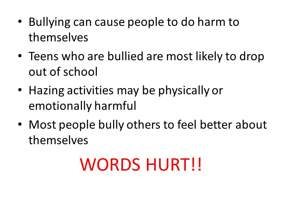 WORDS HURT!! Bullying can cause people to do harm to themselves