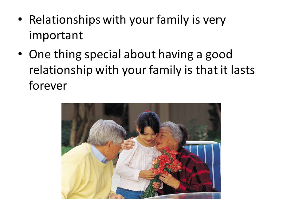 Relationships with your family is very important