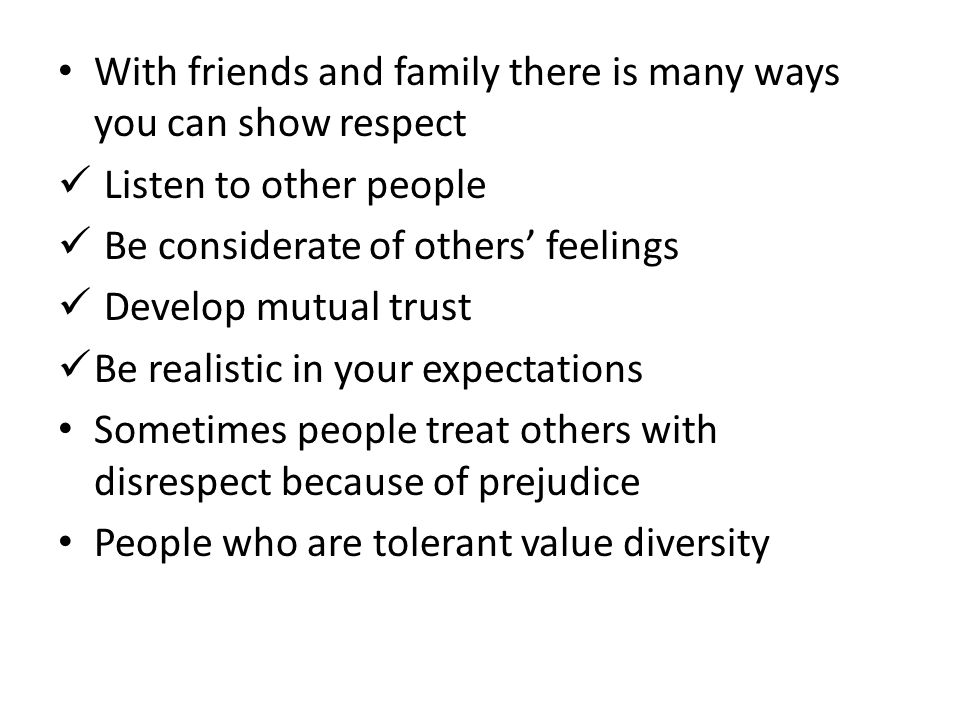 With friends and family there is many ways you can show respect