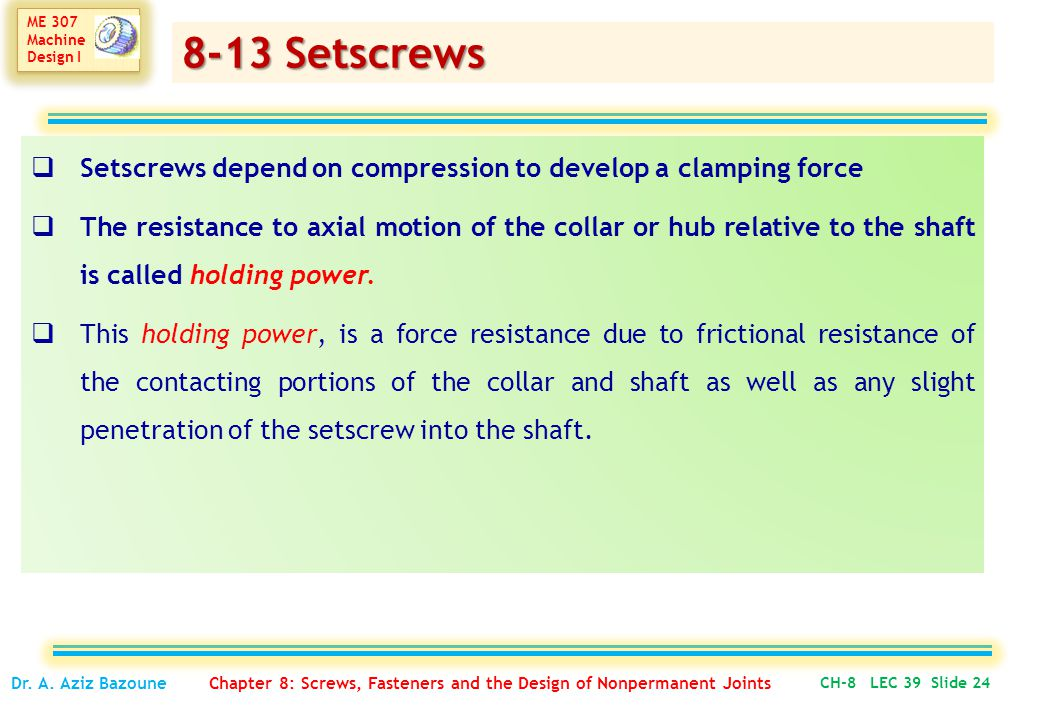 8-13 Setscrews Setscrews depend on compression to develop a clamping force.