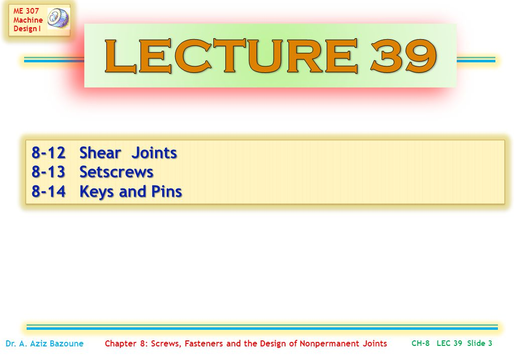 LECTURE 39 8-12 Shear Joints 8-13 Setscrews 8-14 Keys and Pins