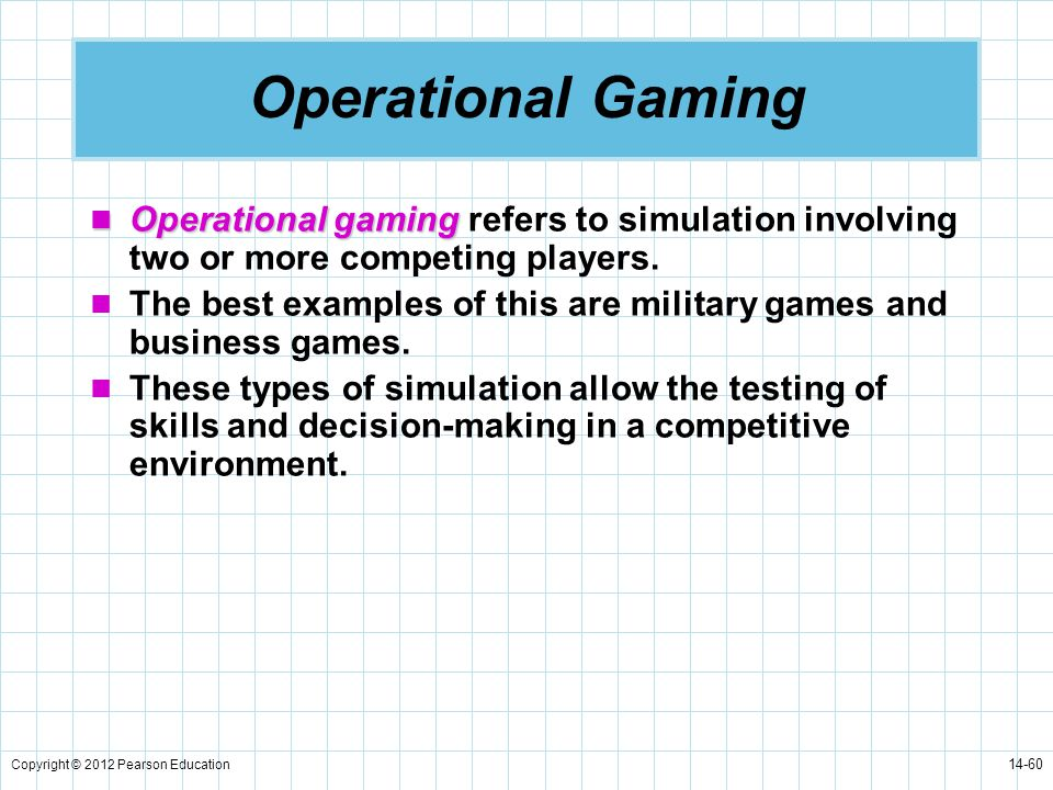 Operational Gaming Operational gaming refers to simulation involving two or more competing players.