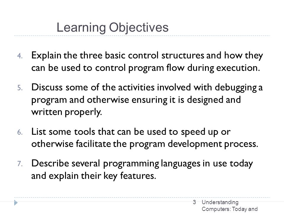 Learning Objectives Explain the three basic control structures and how they can be used to control program flow during execution.