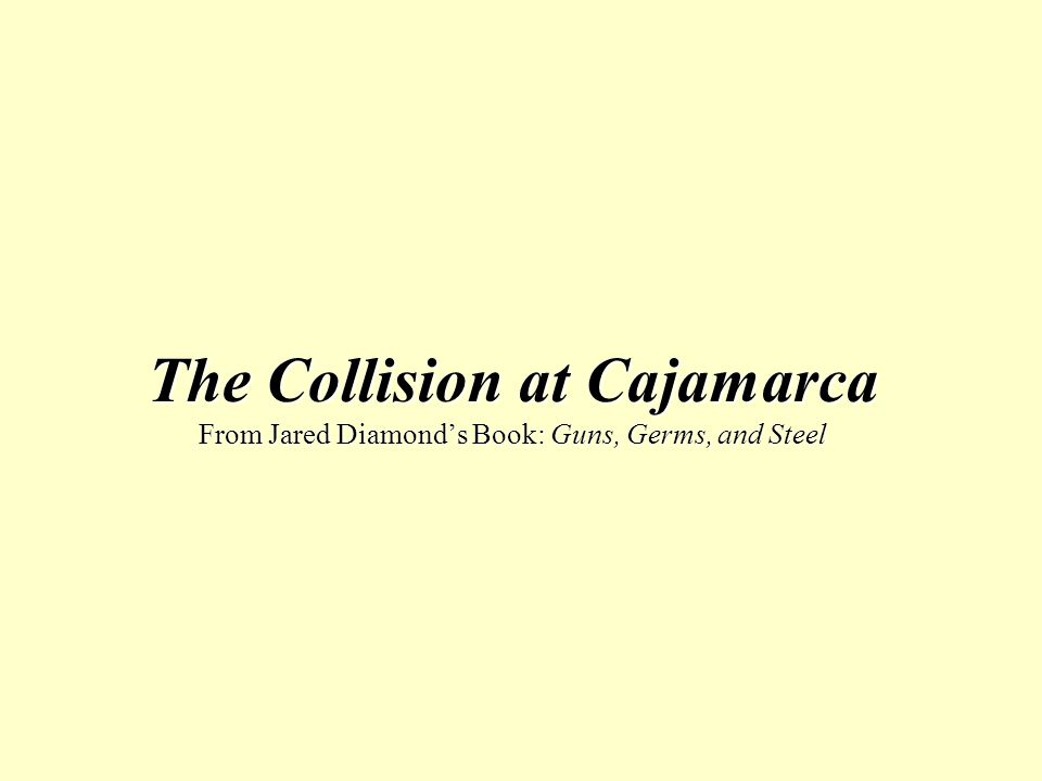 collision of cajamarca 03: collision at cajamarca: why the inca emperor atahuallpa did not  capture king charles i of spain, 03-gun_germs_steel_2003-4pdf 5, 04:  farmer.