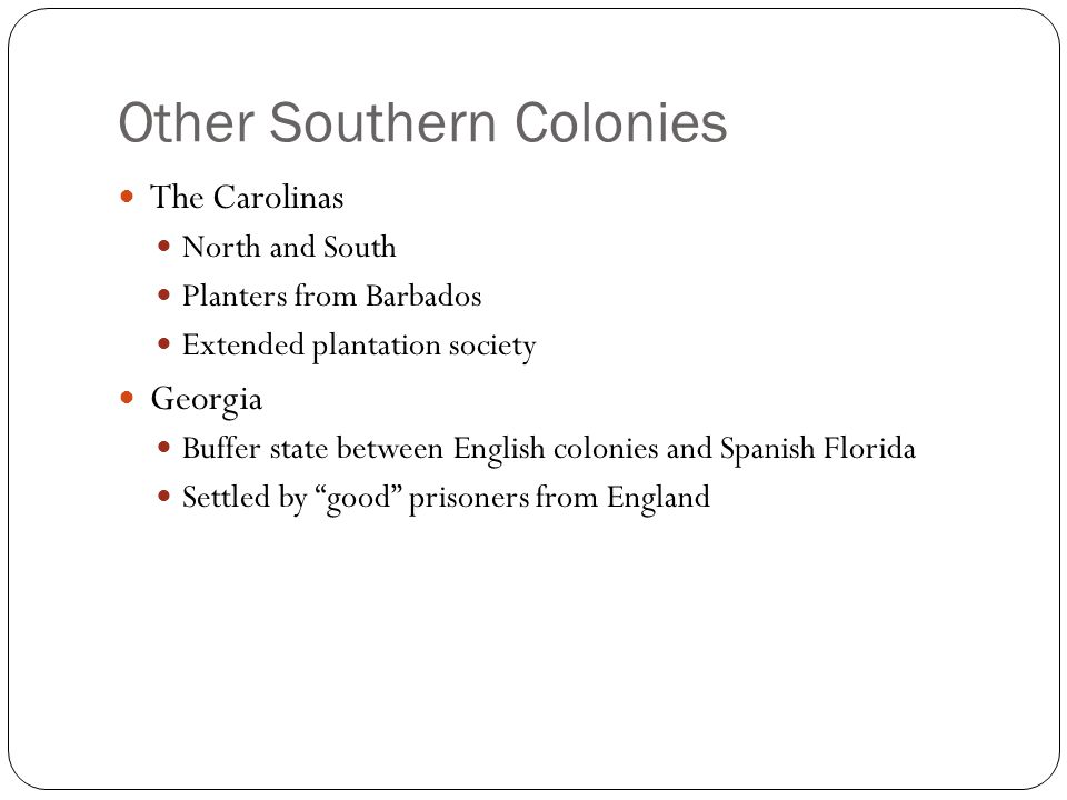 why were two southern colonies initially resistant to slavery Why were two southern colonies initially resistant to slavery answer: slavery begun in the southern colonies for agriculture but georgia did not like the idea of slavery and so refused to slavery (book pg 37,38).