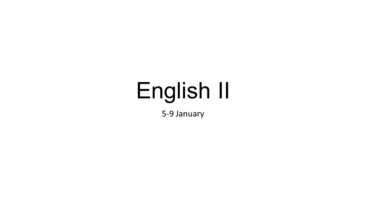 English II 5-9 January