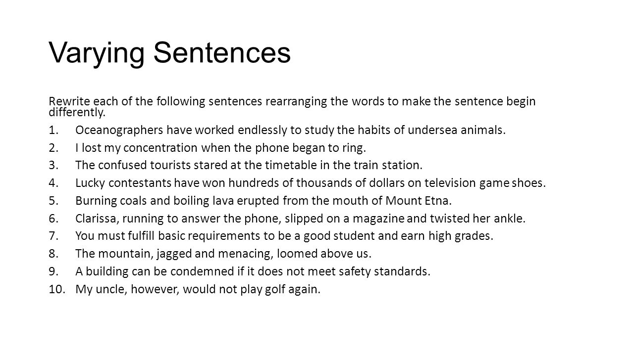 Varying Sentences Rewrite each of the following sentences rearranging the words to make the sentence begin differently.