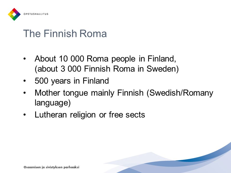 The Finnish Roma About Roma people in Finland, (about Finnish Roma in Sweden) 500 years in Finland.