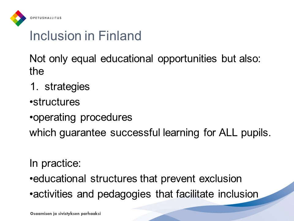 Inclusion in Finland Not only equal educational opportunities but also: the. strategies. structures.