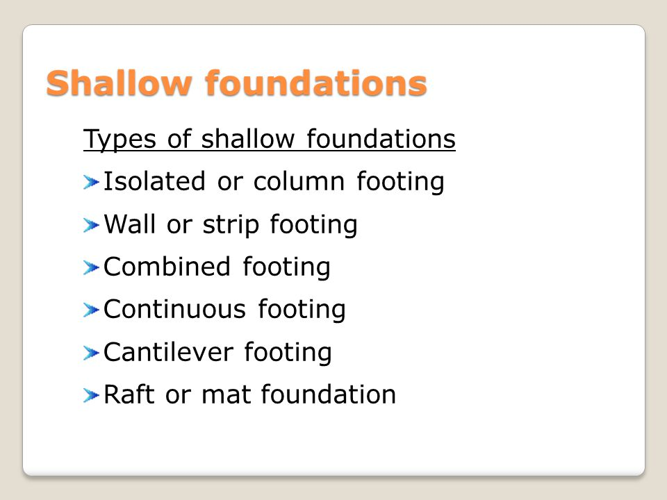 Shallow foundations Types of shallow foundations