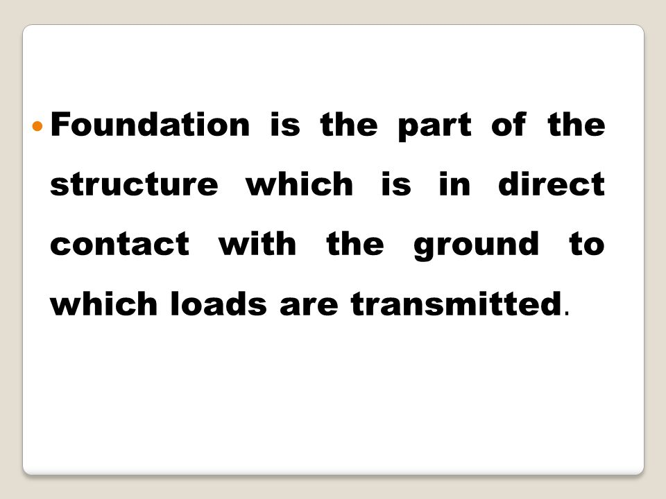 Foundation is the part of the structure which is in direct contact with the ground to which loads are transmitted.
