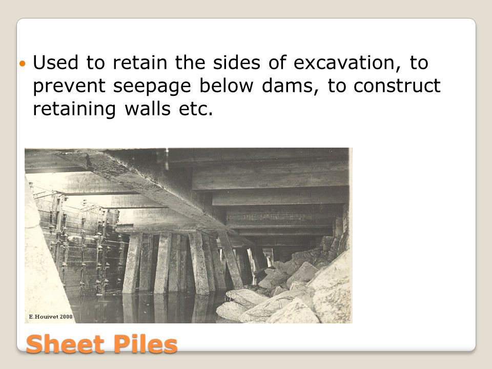 Used to retain the sides of excavation, to prevent seepage below dams, to construct retaining walls etc.