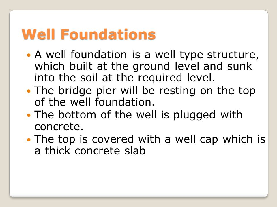 Well Foundations A well foundation is a well type structure, which built at the ground level and sunk into the soil at the required level.