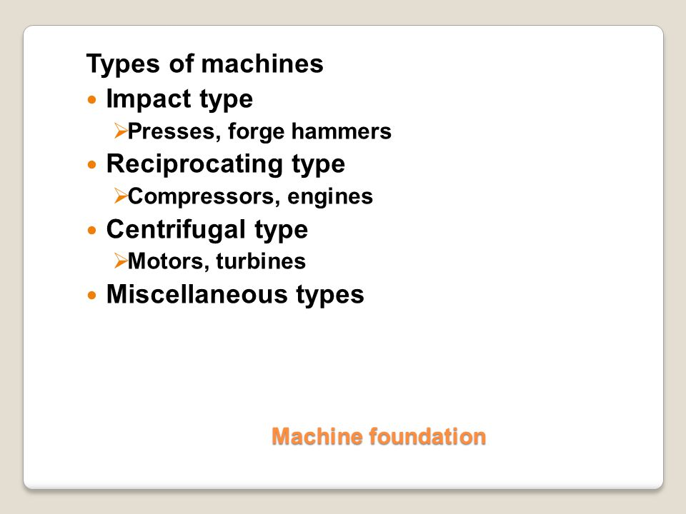 Types of machines Impact type Reciprocating type Centrifugal type