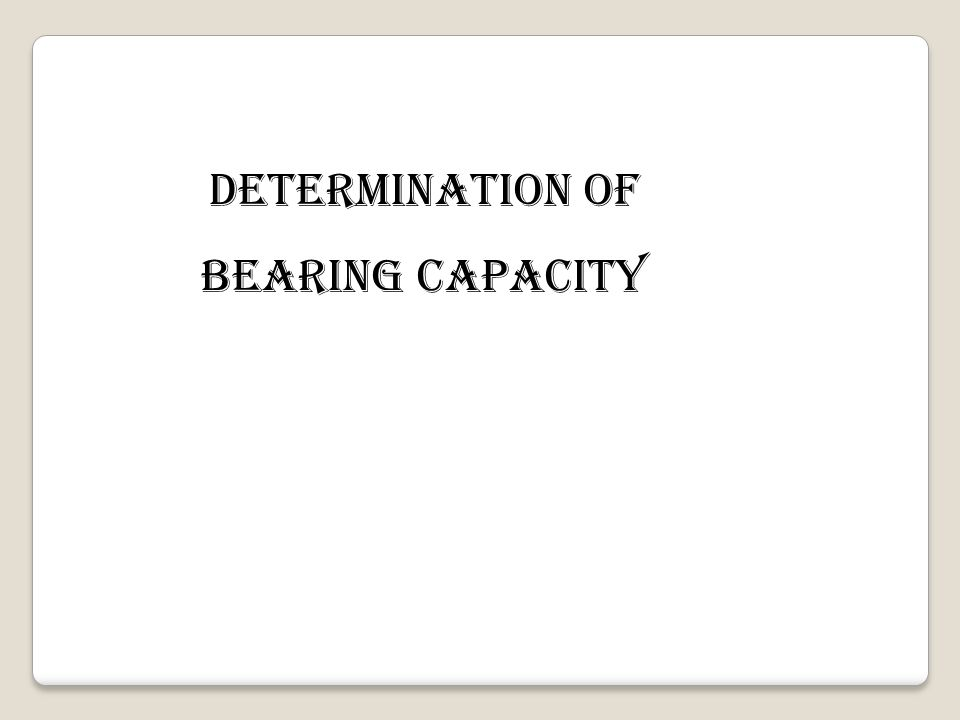 DETERMINATION OF BEARING CAPACITY