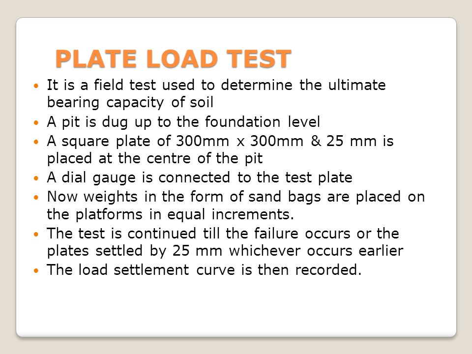 PLATE LOAD TEST It is a field test used to determine the ultimate bearing capacity of soil. A pit is dug up to the foundation level.