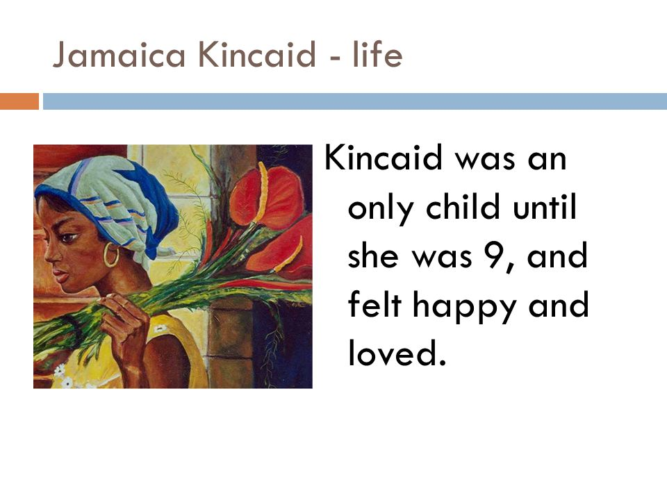 thesis statement on jamaica kincaids girl Jamaica kincaid was an award winning antiguan-american writer shewas able to overcome adversities and become the novelist andcolumnist that she wanted to be.