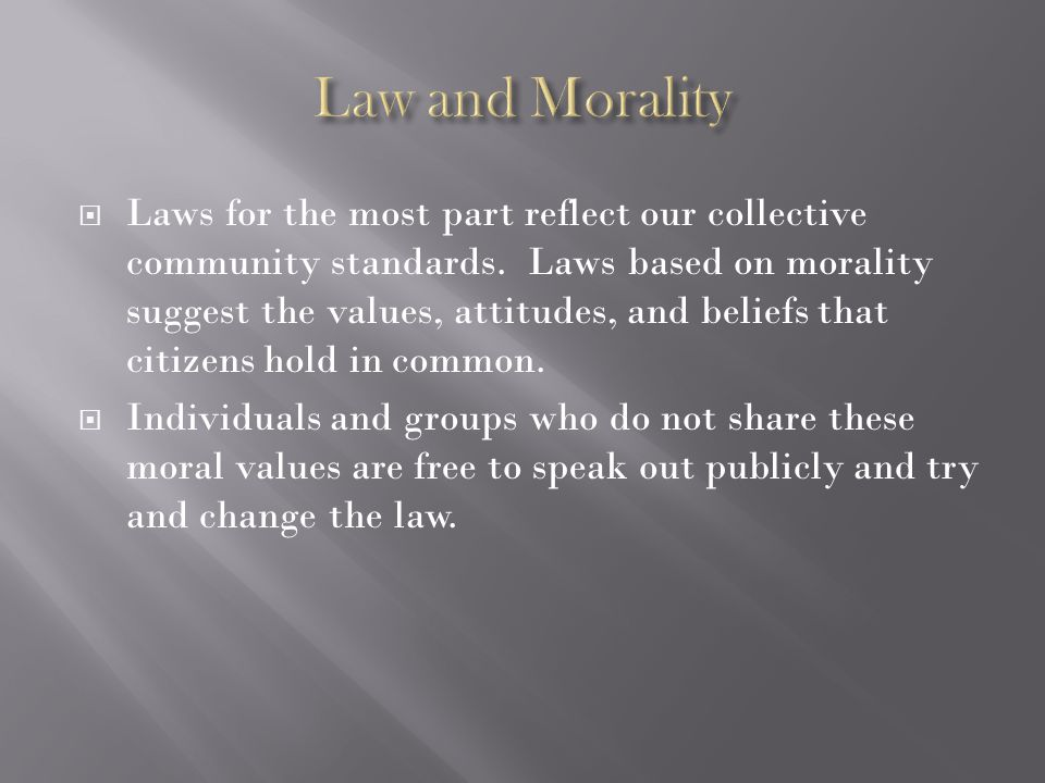 should the law reflect a moral After some reflection, i would like to take the opportunity to enlarge on  while  the laws do not operate in a vacuum and must be supported with.