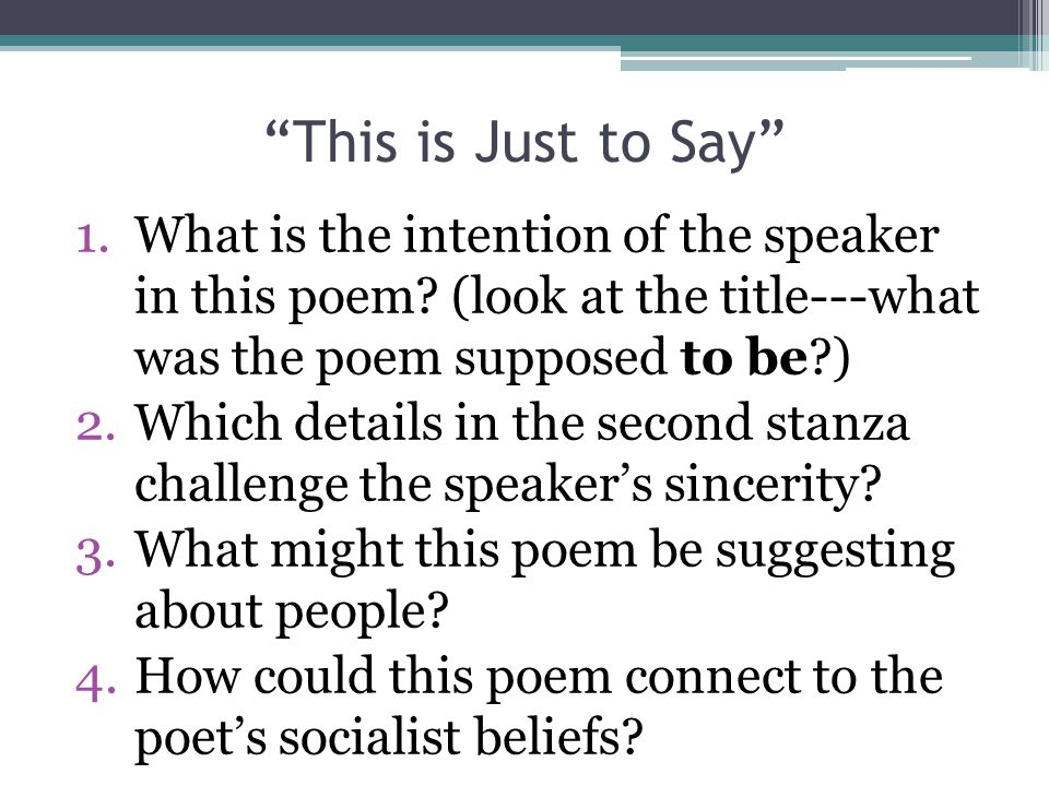 This is Just to Say What is the intention of the speaker in this poem (look at the title---what was the poem supposed to be )