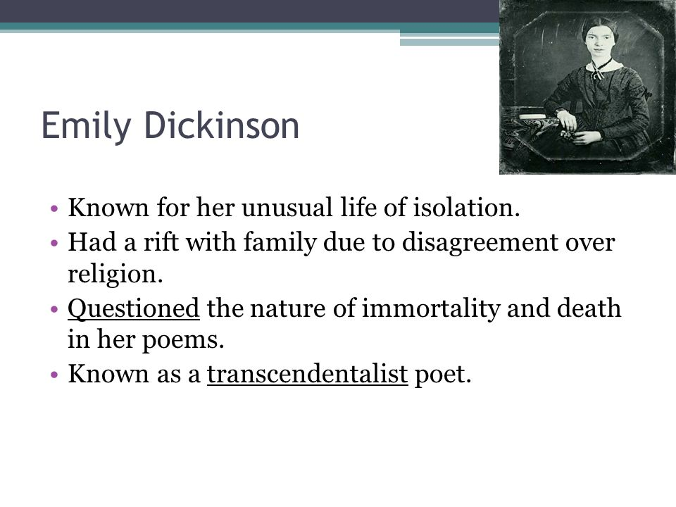 Emily Dickinson Known for her unusual life of isolation.