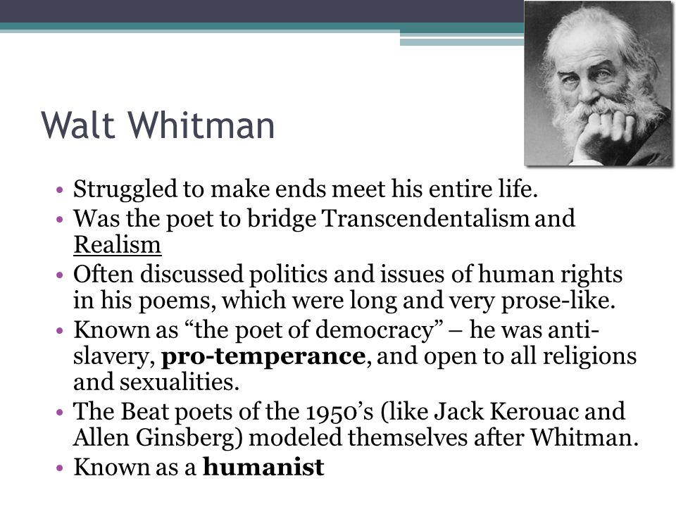 Walt Whitman Struggled to make ends meet his entire life.