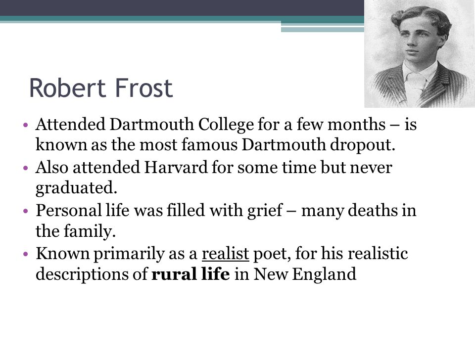 Robert Frost Attended Dartmouth College for a few months – is known as the most famous Dartmouth dropout.