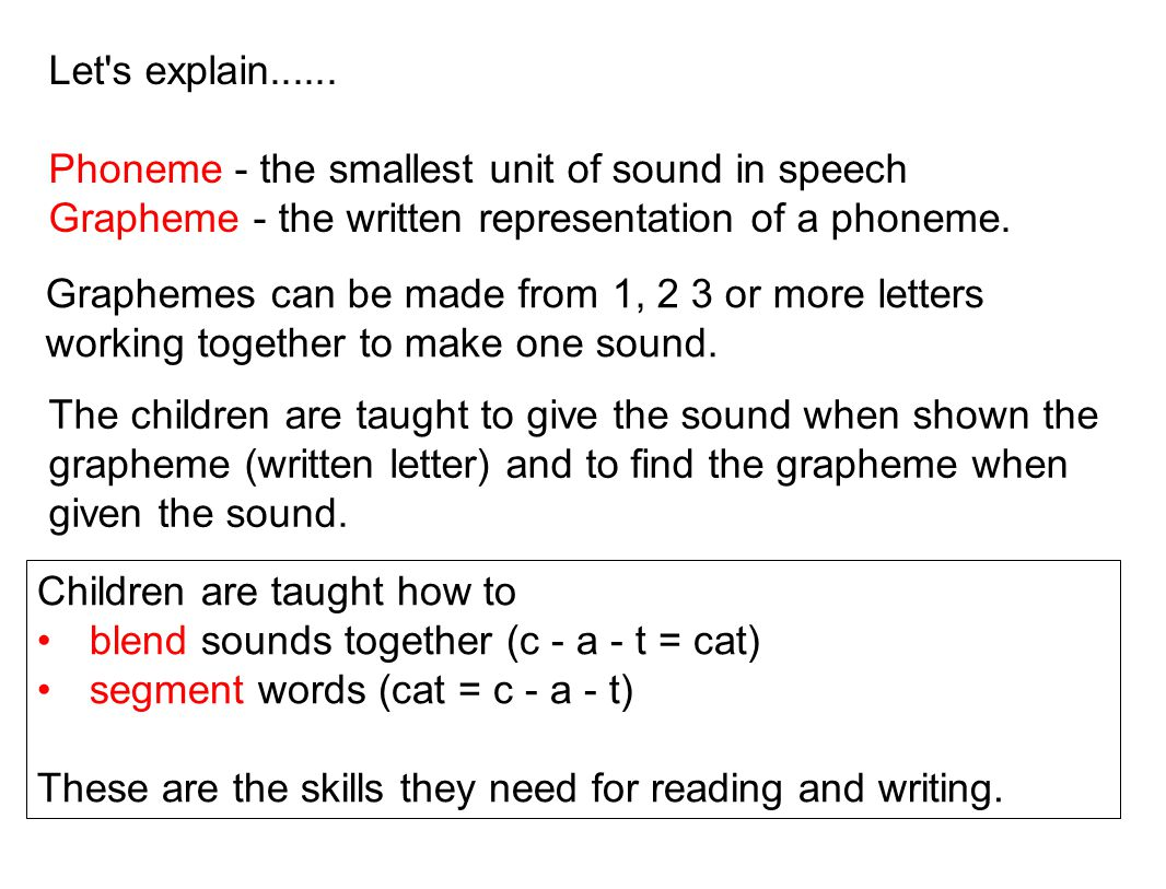 Let s explain Phoneme - the smallest unit of sound in speech. Grapheme - the written representation of a phoneme.