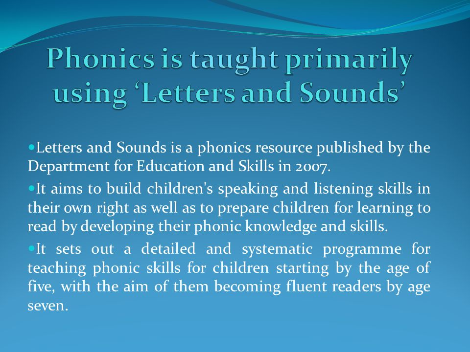 Phonics is taught primarily using 'Letters and Sounds'