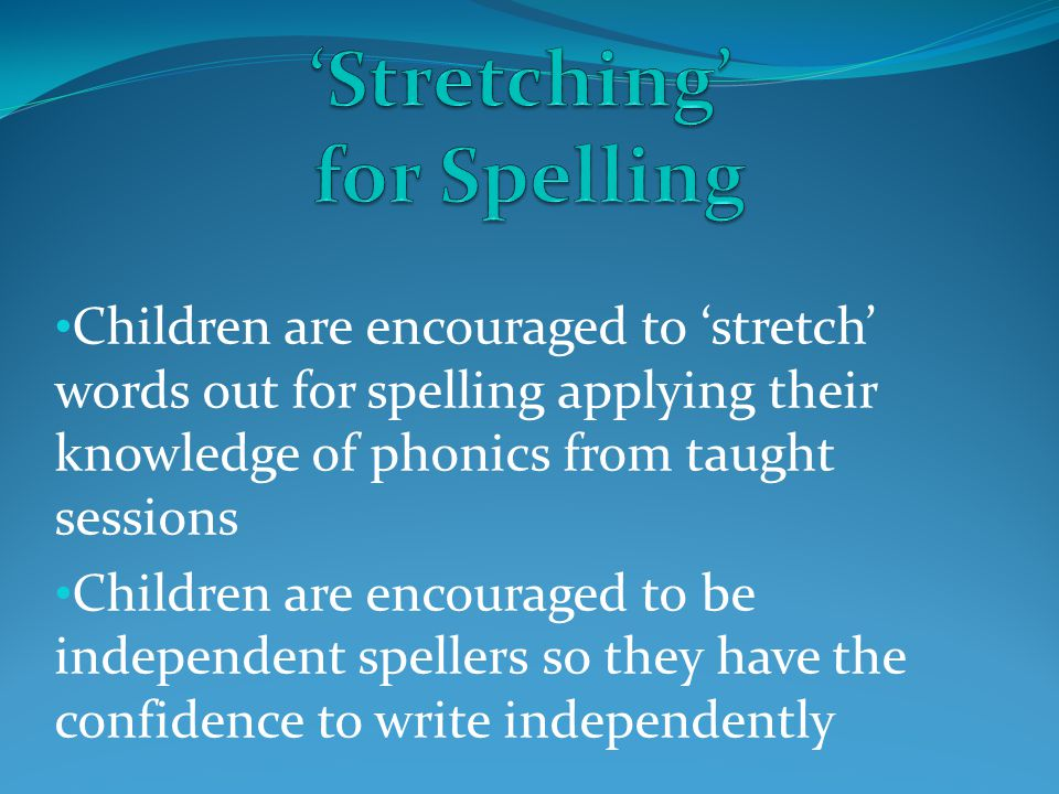 'Stretching' for Spelling