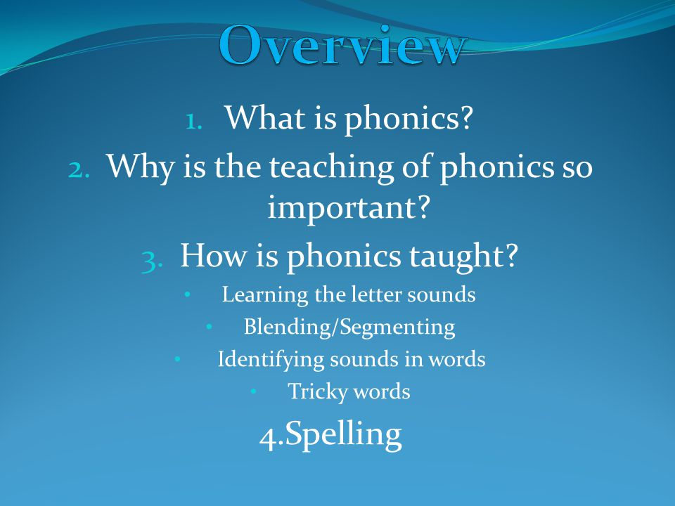 Overview What is phonics Why is the teaching of phonics so important