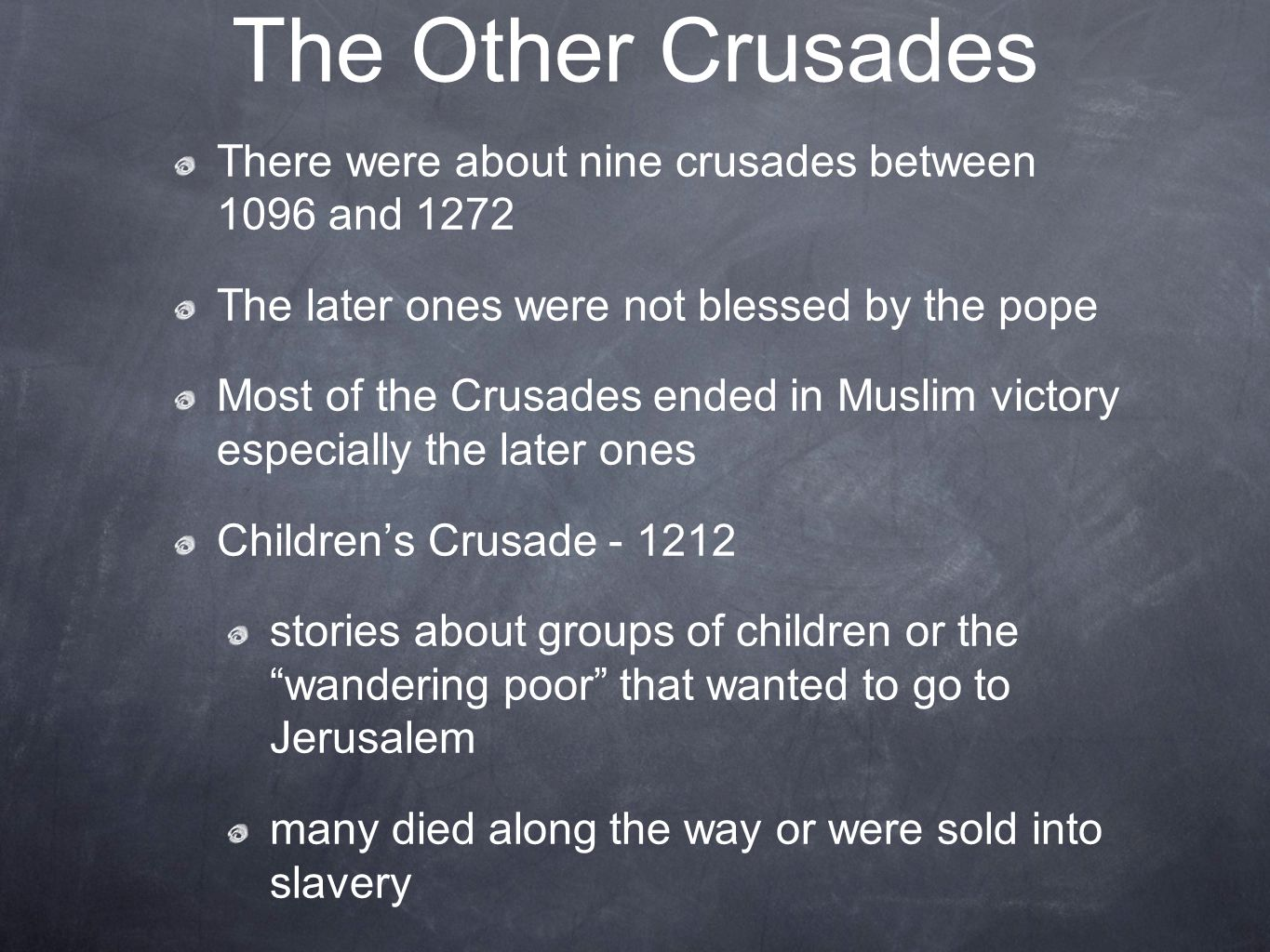The Other Crusades There were about nine crusades between 1096 and The later ones were not blessed by the pope.