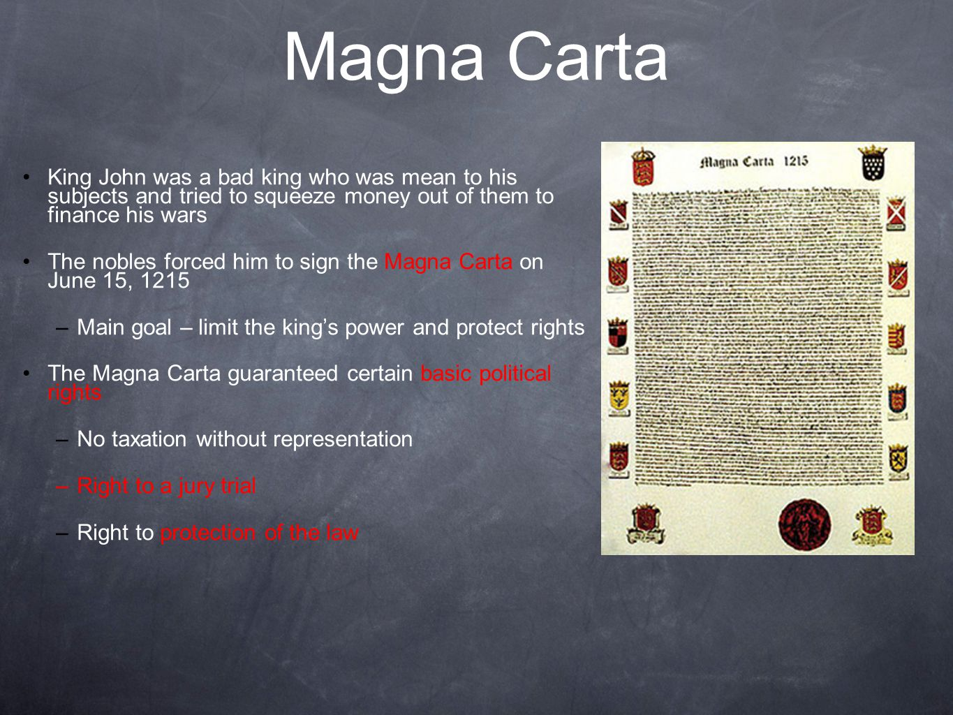Magna Carta King John was a bad king who was mean to his subjects and tried to squeeze money out of them to finance his wars.