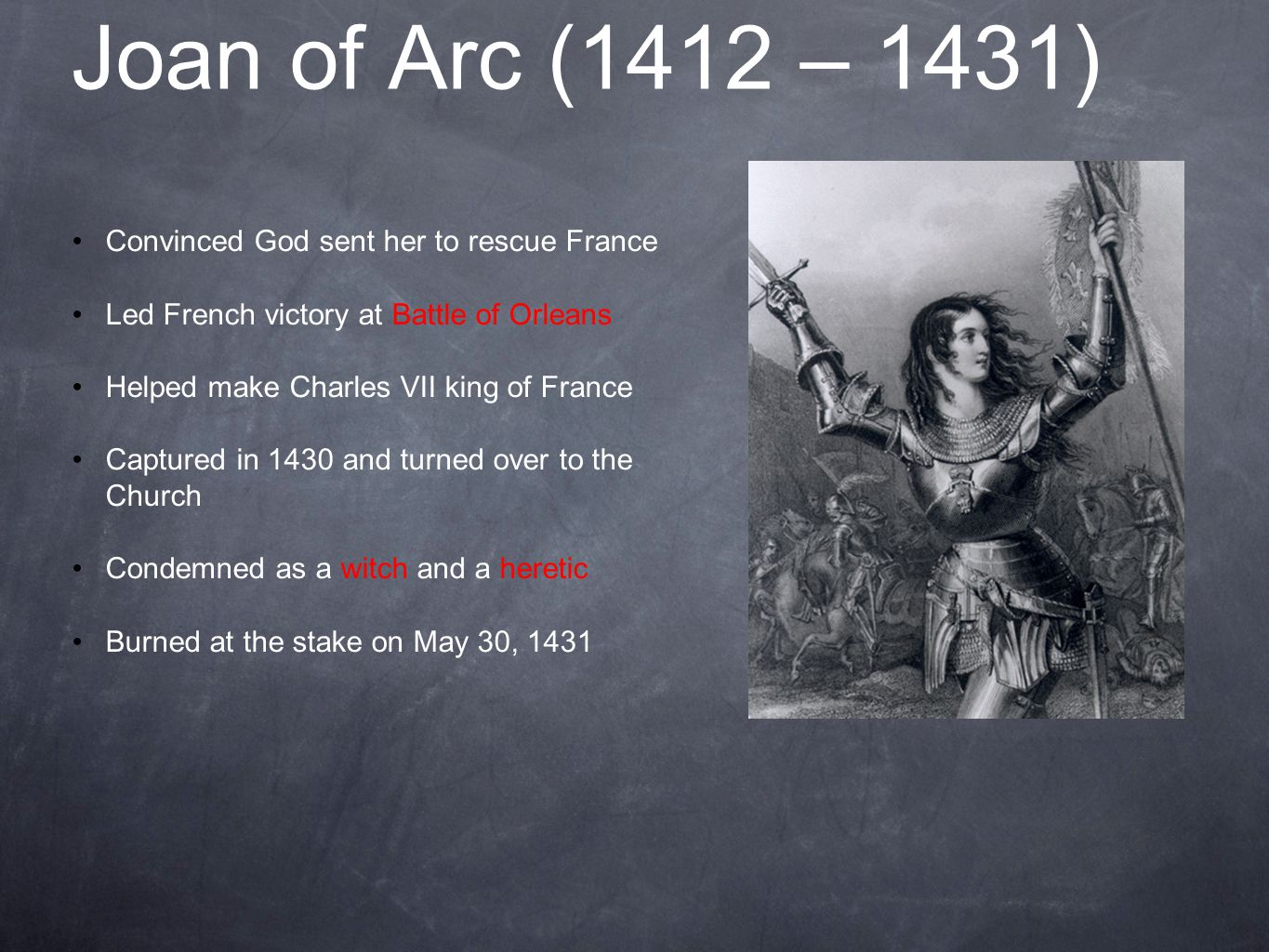 Joan of Arc (1412 – 1431) Convinced God sent her to rescue France