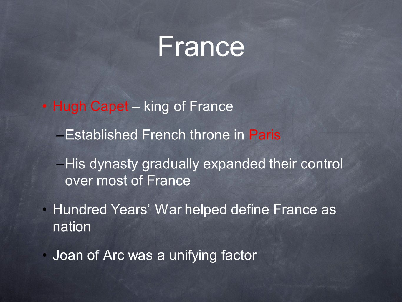 France Hugh Capet – king of France Established French throne in Paris