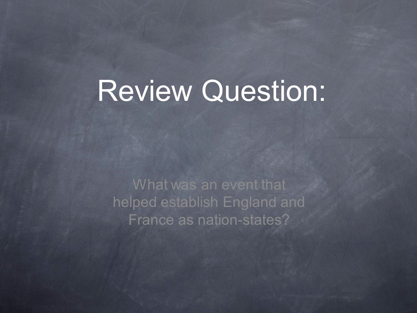 Review Question: What was an event that helped establish England and France as nation-states