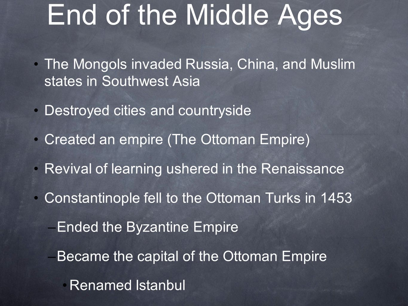 End of the Middle Ages The Mongols invaded Russia, China, and Muslim states in Southwest Asia. Destroyed cities and countryside.