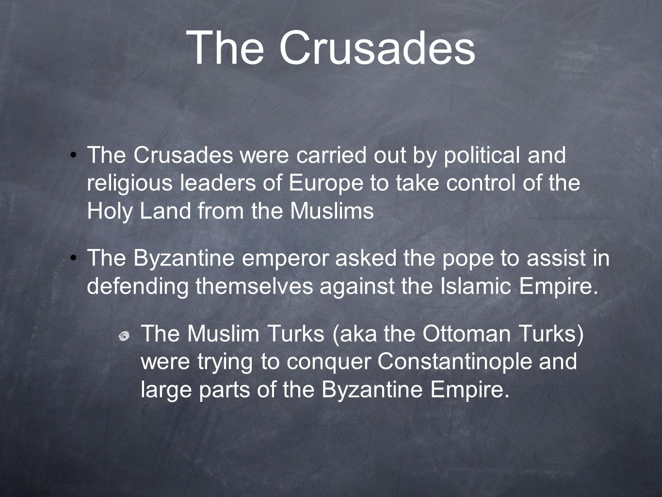 The Crusades The Crusades were carried out by political and religious leaders of Europe to take control of the Holy Land from the Muslims.
