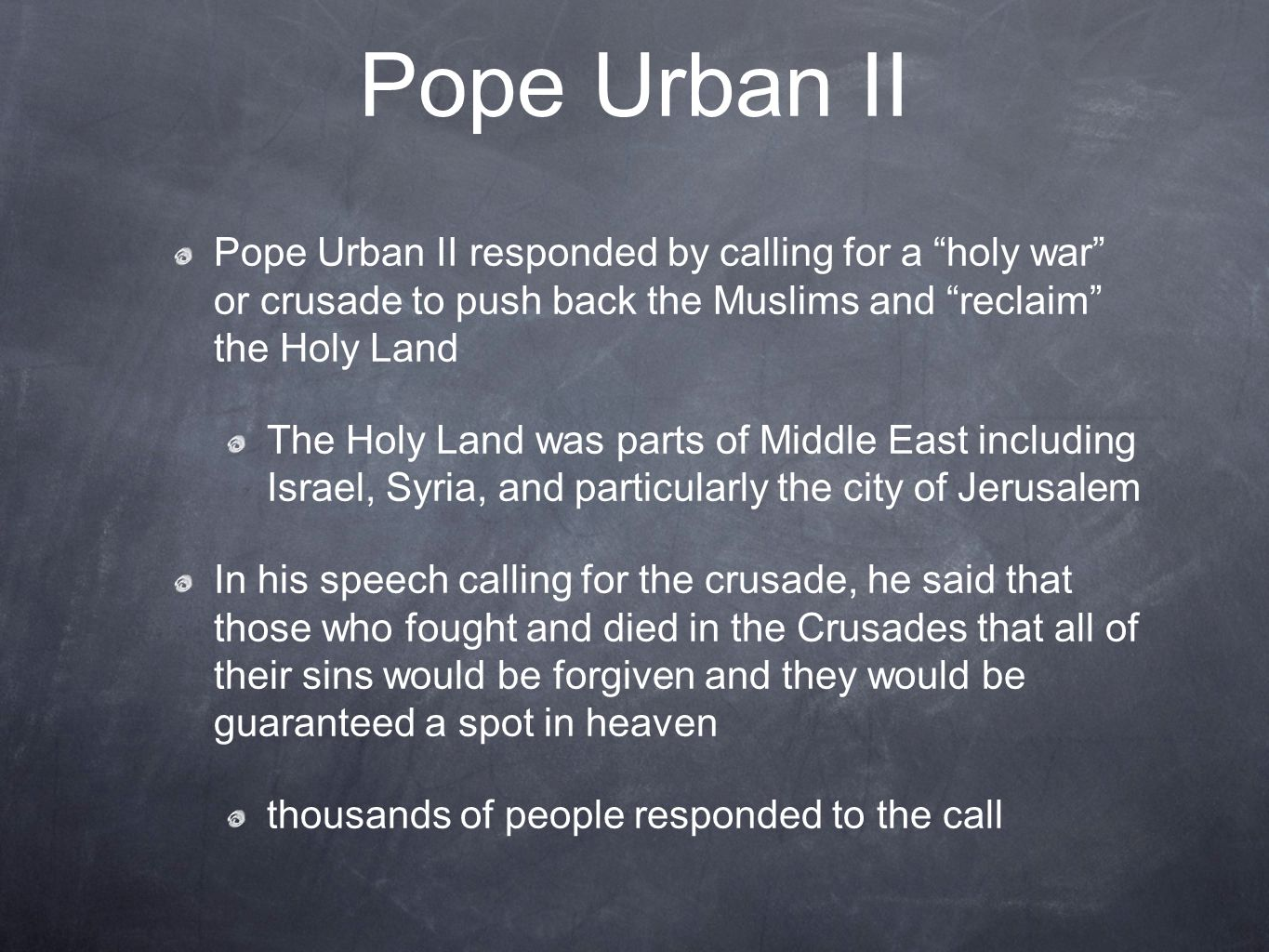 Pope Urban II Pope Urban II responded by calling for a holy war or crusade to push back the Muslims and reclaim the Holy Land.